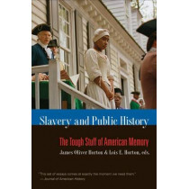 Slavery and Public History: The Tough Stuff of American Memory by Lois E. Horton, 9780807859162