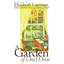 A Garden of One's Own: Writings of Elizabeth Lawrence by Barbara Scott, 9780807859780