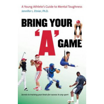 "Bring Your ""A"" Game: A Young Athlete's Guide to Mental Toughness by Jennifer L. Etnier, 9780807859902"
