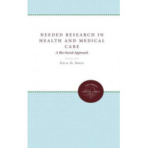 Needed Research in Health and Medical Care: A Bio-Social Approach by Eugene E. Taylor, 9780807868270