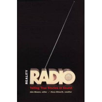 Reality Radio: Telling True Stories in Sound by Alexa Dilworth, 9780807871027