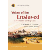 Voices of the Enslaved in Nineteenth-Century Cuba: A Documentary History by Nancy L. Westrate, 9780807871942
