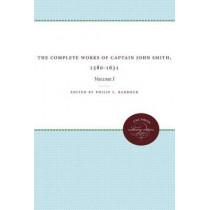 The Complete Works of Captain John Smith, 1580-1631, Volume I: Volume I by Philip L. Barbour, 9780807896136