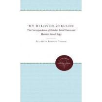 My Beloved Zebulon: The Correspondence of Zebulon Baird Vance and Harriett Newell Espy by Elizabeth Roberts Cannon, 9780807896334