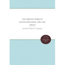 The Complete Works of Captain John Smith, 1580-1631, Volume II: Volume II by Philip L. Barbour, 9780807899106
