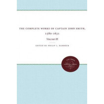 The Complete Works of Captain John Smith, 1580-1631, Volume III: Volume III by Philip L. Barbour, 9780807899113