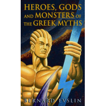 Heroes, Gods and Monsters of the Greek Myths by Bernard Evslin, 9780808501282