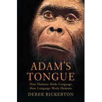 Adam's Tongue: How Humans Made Language, How Language Made Humans by Derek Bickerton, 9780809016471