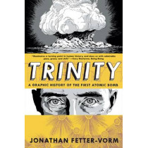 Trinity: a Graphic History of the First Atomic Bomb by Jonathan Fetter-Vorm, 9780809093557