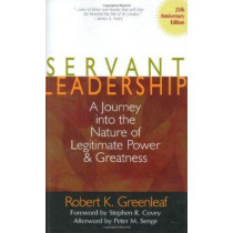 Servant Leadership: A Journey into the Nature of Legitimate Power and Greatness by Robert K. Greenleaf, 9780809105540