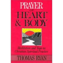 Prayer of Heart and Body: Meditation and Yoga as Christian Spiritual Practice by Thomas Ryan, 9780809140565
