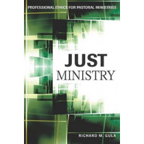 Just Ministry: Professional Ethics for Pastoral Ministers by Richard M Gula, 9780809146314