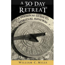 A 30 Day Retreat: A Personal Guide to Spiritual Renewal by William C. Mills, 9780809146420