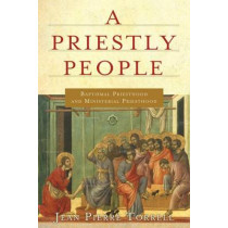 A Priestly People: Baptismal Priesthood and Priestly Ministry by J.-P. Torrell, 9780809148158