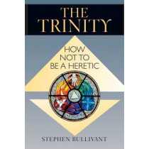 The Trinity: How Not to Be a Heretic by Stephen Bullivant, 9780809149339