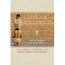 Catholic Sacraments: A Rich Source of Blessings by John F. Baldovin, 9780809149520