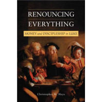Renouncing Everything: Money and Discipleship in Luke by Christopher M. Hayes, 9780809149919