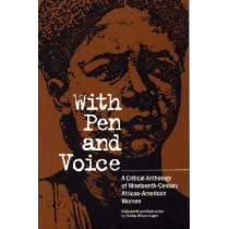 With Pen and Voice: A Critical Anthology of Nineteenth-Century African-American Women by Shirley Wilson Logan, 9780809318759