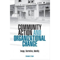 Community Action and Organizational Change: Image, Narrative, Identity by Brenton D. Faber, 9780809324361