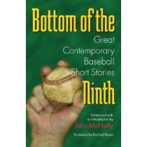 Bottom of the Ninth: Great Contemporary Baseball Short Stories by John McNally, 9780809325054