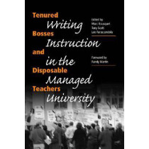 Tenured Bosses and Disposable Teachers: Writing Instruction in the Managed University by Tony Scott, 9780809325443