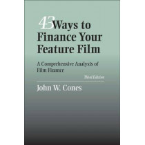 43 Ways To Finance Your Feature Film: A Comprehensive Analysis of Film Finance by John W. Cones, 9780809326938