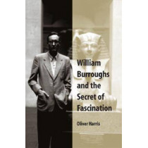 William Burroughs and the Secret of Fascination by Oliver Harris, 9780809327317