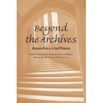 Beyond the Archives: Research as a Lived Process, 9780809328406