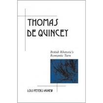 Thomas De Quincey: British Rhetoric's Romantic Turn by Lois Peters Agnew, 9780809331482