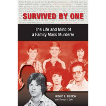 Survived by One: The Life and Mind of a Family Mass Murderer by Robert E. Hanlon, 9780809332625