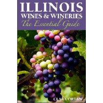 Illinois Wines and Wineries: The Essential Guide by Clara Orban, 9780809333448