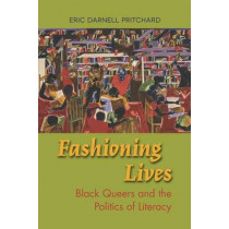 Fashioning Lives: Black Queers and the Politics of Literacy by Eric Darnell Pritchard, 9780809335541