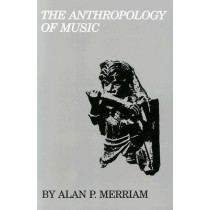 The Anthropology of Music by Alan P. Merriam, 9780810106079