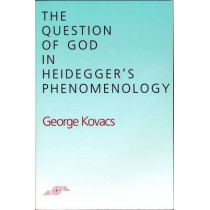 The Question of God in Heidegger's Phenomenology by George Kovacs, 9780810108516