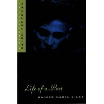 Life of a Poet: Rainer Maria Rilke by Ralph Freedom, 9780810115439