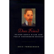 Dear Friend: Rainer Maria Rilke and Paula Modersohn-Becker by Eric Torgersen, 9780810118195