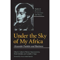 Under the Sky of My Africa: Alexander Pushkin and Blackness by Catharine Nepomnyashchy, 9780810119710