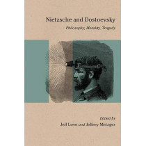 Nietzsche and Dostoevsky: Philosophy, Morality, Tragedy by Jeff Love, 9780810133945