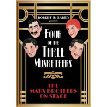 Four of the Three Musketeers: The Marx Brothers on Stage by Robert S. Bader, 9780810134164