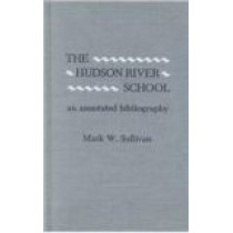 The Hudson River School: An Annotated Bibliography by Mark Sullivan, 9780810823839
