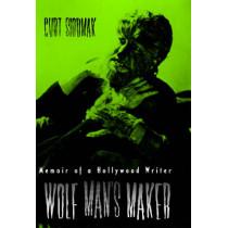 Wolf Man's Maker: Memoir of a Hollywood Writer by Curt Siodmak, 9780810838703