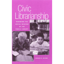 Civic Librarianship: Renewing the Social Mission of the Public Library by Ronald B. McCabe, 9780810839052