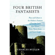Four British Fantasists: Place and Culture in the Children's Fantasies of Penelope Lively, Alan Garner, Diana Wynne Jones, and Susan Cooper by Charles Butler, 9780810852426