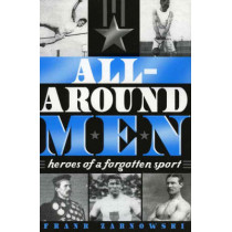 All-Around Men: Heroes of a Forgotten Sport by Frank Zarnowski, 9780810854239