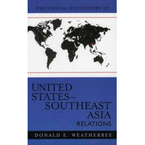 Historical Dictionary of United States-Southeast Asia Relations by Donald E. Weatherbee, 9780810855427