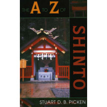 The A to Z of Shinto by Stuart D. B. Picken, 9780810855861