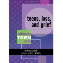 Teens, Loss, and Grief: The Ultimate Teen Guide by Edward Myers, 9780810857582