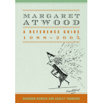 Margaret Atwood: A Reference Guide, 1988-2005 by Shannon Hengen, 9780810859043