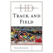 Historical Dictionary of Track and Field by Peter Matthews, 9780810867819