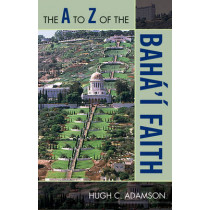 The A to Z of the Baha'i Faith by Hugh C. Adamson, 9780810868533